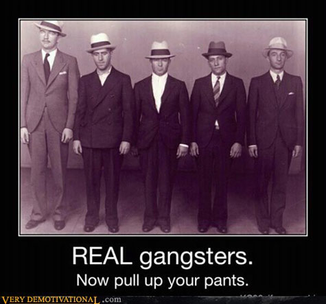 REAL Gangsters: Now pull up your pants
