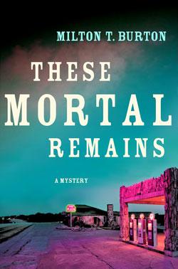 These Mortal Remains by Milton T. Burton