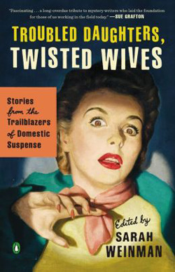Troubled Daughters, Twisted Wives, edited by Sarah Weinman