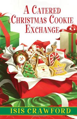 A Catered Christmas Cookie Exchange, a Mystery with Recipes, by Isis Crawford